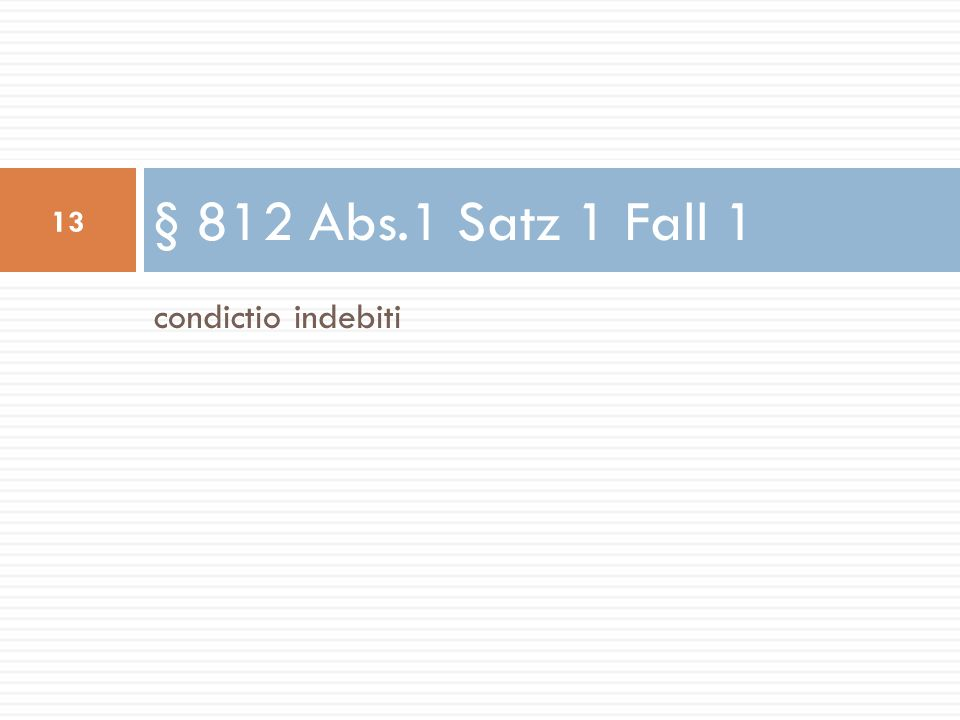 § 812 Abs.1 Satz 1 Fall 1 condictio indebiti