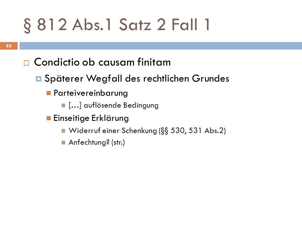 § 812 Abs.1 Satz 2 Fall 1 Condictio ob causam finitam