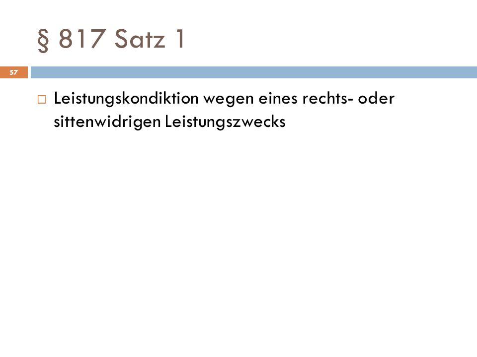 § 817 Satz 1 Leistungskondiktion wegen eines rechts- oder sittenwidrigen Leistungszwecks