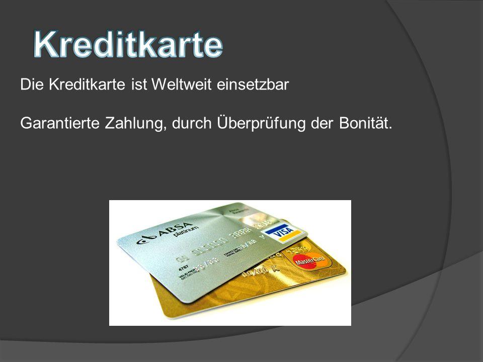 Kreditkarte Die Kreditkarte ist Weltweit einsetzbar