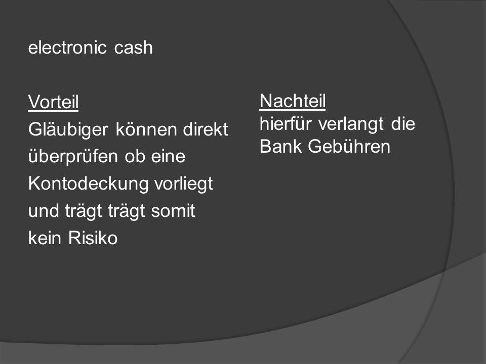 electronic cash Vorteil Gläubiger können direkt überprüfen ob eine Kontodeckung vorliegt und trägt trägt somit kein Risiko