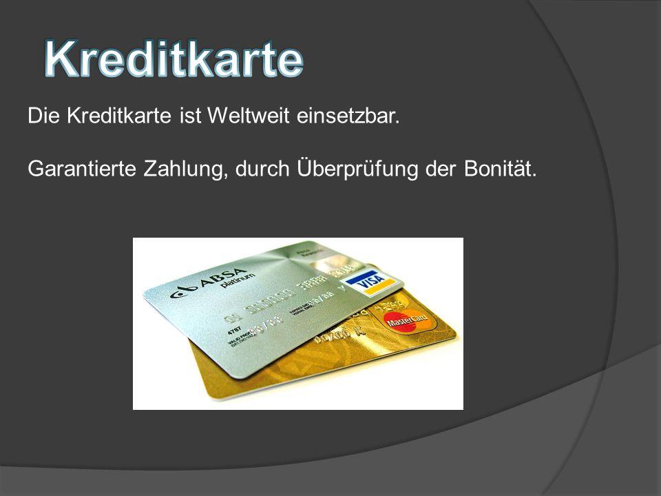 Kreditkarte Die Kreditkarte ist Weltweit einsetzbar.