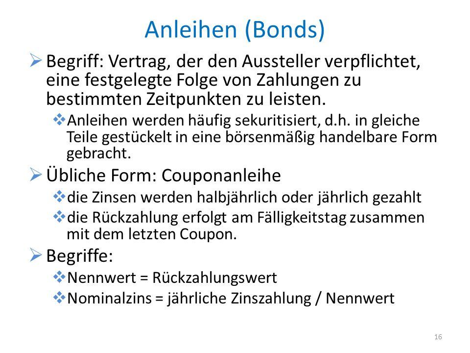 Anleihen (Bonds) Begriff: Vertrag, der den Aussteller verpflichtet, eine festgelegte Folge von Zahlungen zu bestimmten Zeitpunkten zu leisten.