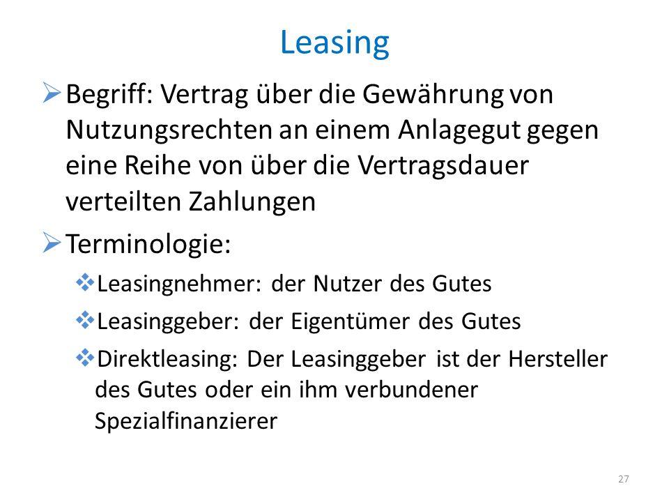 Leasing Begriff: Vertrag über die Gewährung von Nutzungsrechten an einem Anlagegut gegen eine Reihe von über die Vertragsdauer verteilten Zahlungen.