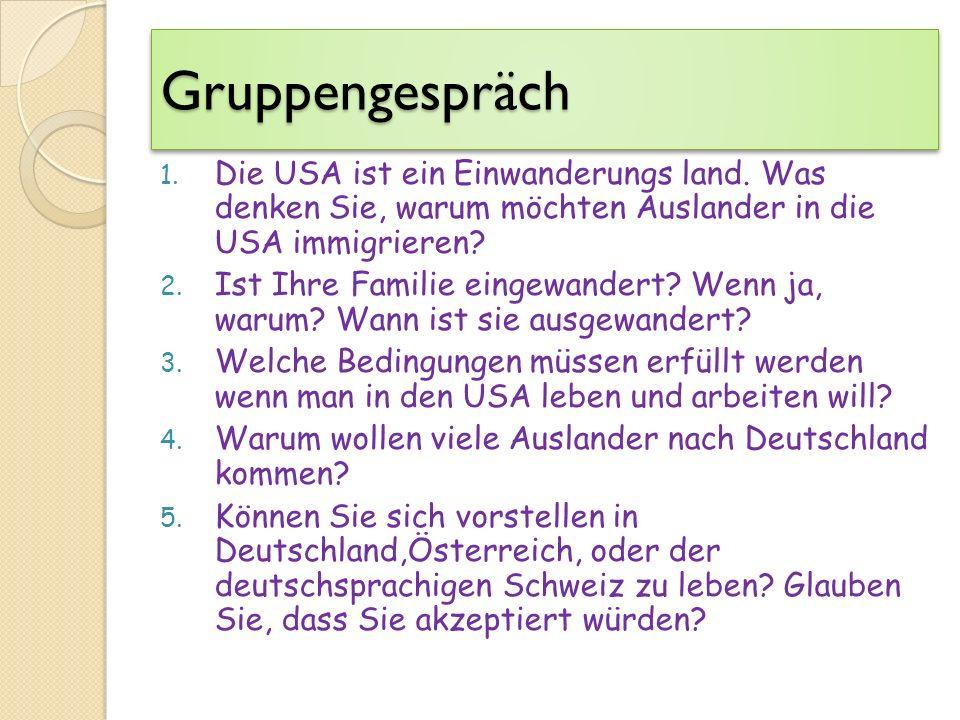 Gruppengespräch Die USA ist ein Einwanderungs land. Was denken Sie, warum möchten Auslander in die USA immigrieren