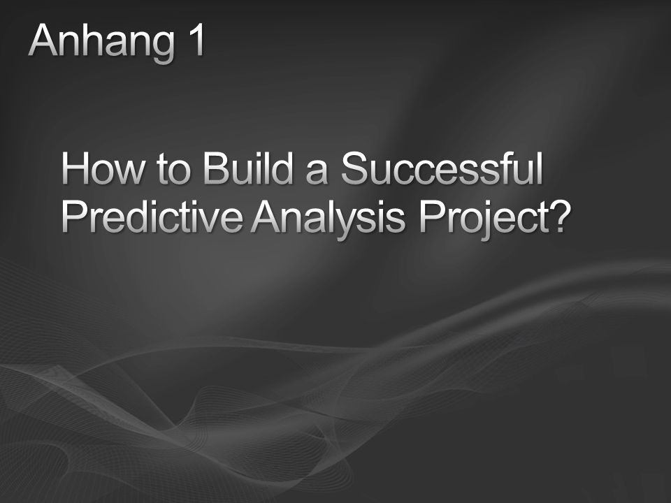Anhang 1 How to Build a Successful Predictive Analysis Project