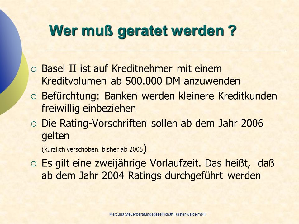 28.03.2017 Wer muß geratet werden Basel II ist auf Kreditnehmer mit einem Kreditvolumen ab 500.000 DM anzuwenden.