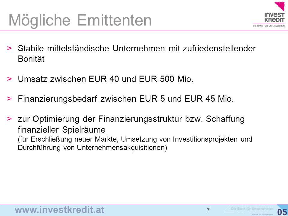 Mögliche Emittenten Stabile mittelständische Unternehmen mit zufriedenstellender Bonität. Umsatz zwischen EUR 40 und EUR 500 Mio.