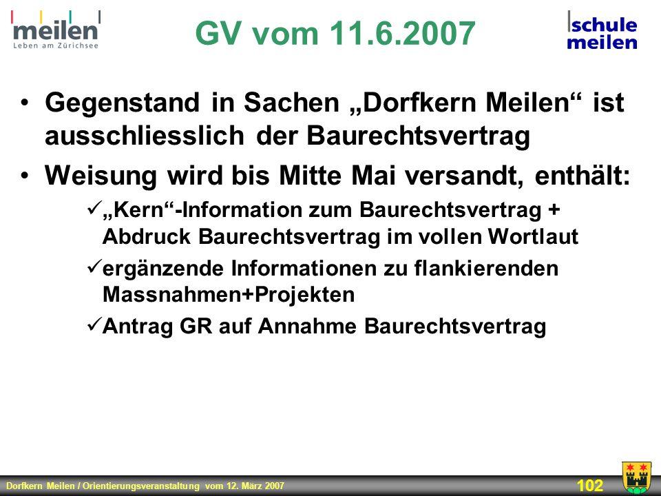"""GV vom 11.6.2007Gegenstand in Sachen """"Dorfkern Meilen ist ausschliesslich der Baurechtsvertrag. Weisung wird bis Mitte Mai versandt, enthält:"""