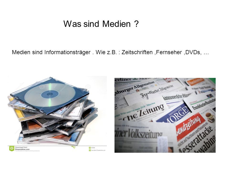 Was sind Medien Medien sind Informationsträger . Wie z.B. : Zeitschriften ,Fernseher ,DVDs, …