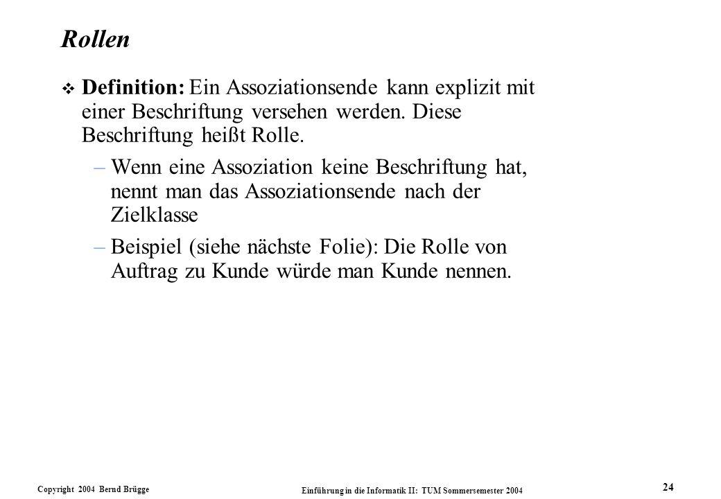 Rollen Definition: Ein Assoziationsende kann explizit mit einer Beschriftung versehen werden. Diese Beschriftung heißt Rolle.