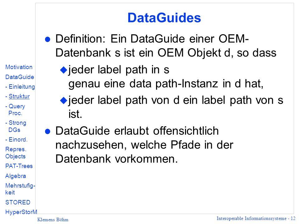 DataGuides Definition: Ein DataGuide einer OEM-Datenbank s ist ein OEM Objekt d, so dass.