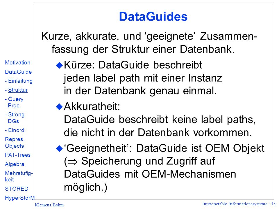DataGuides Kurze, akkurate, und 'geeignete' Zusammen-fassung der Struktur einer Datenbank.