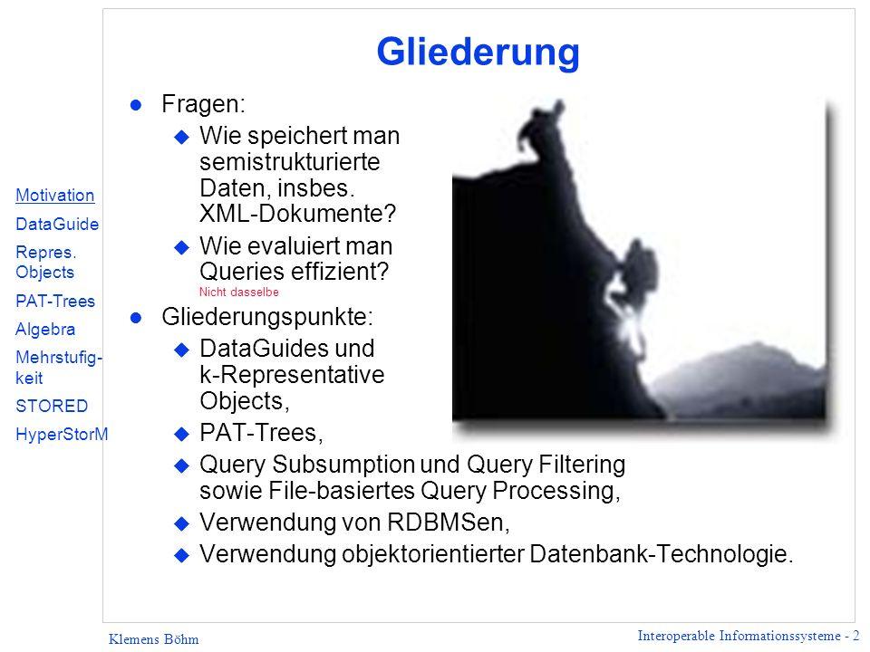Gliederung Fragen: Wie speichert man semistrukturierte Daten, insbes. XML-Dokumente Wie evaluiert man Queries effizient Nicht dasselbe.