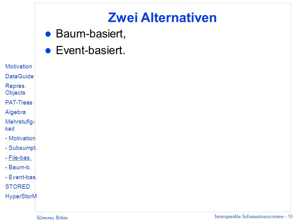 Zwei Alternativen Baum-basiert, Event-basiert. Motivation DataGuide
