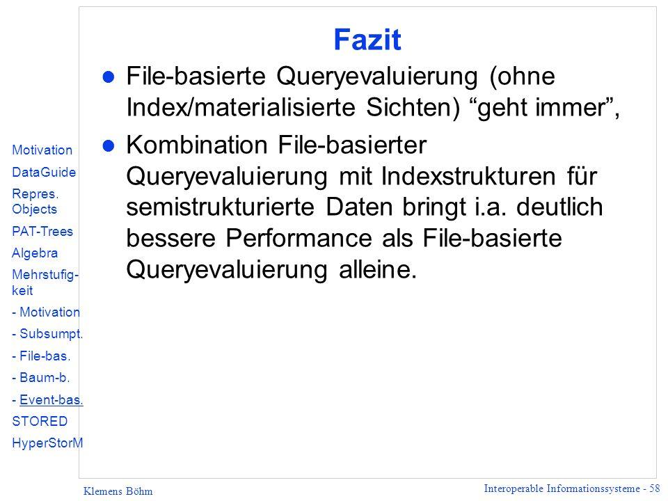 Fazit File-basierte Queryevaluierung (ohne Index/materialisierte Sichten) geht immer ,