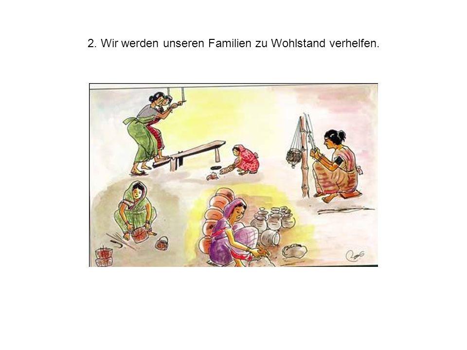 2. Wir werden unseren Familien zu Wohlstand verhelfen.