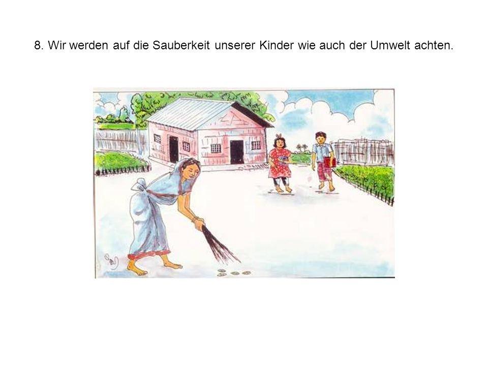 8. Wir werden auf die Sauberkeit unserer Kinder wie auch der Umwelt achten.