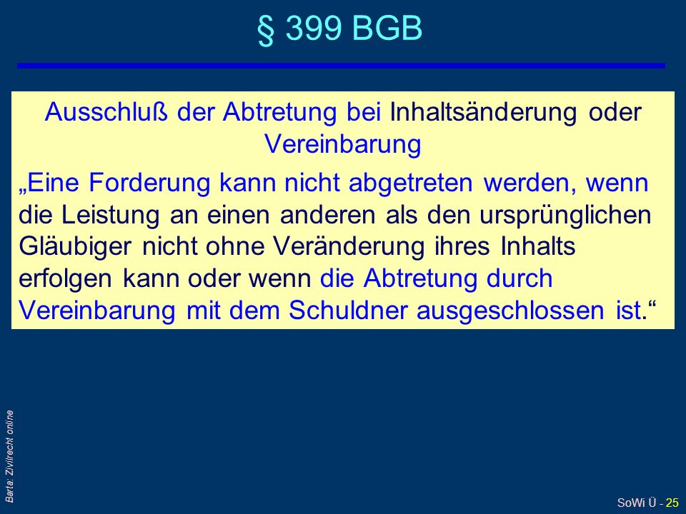 § 399 BGB Ausschluß der Abtretung bei Inhaltsänderung oder Vereinbarung.