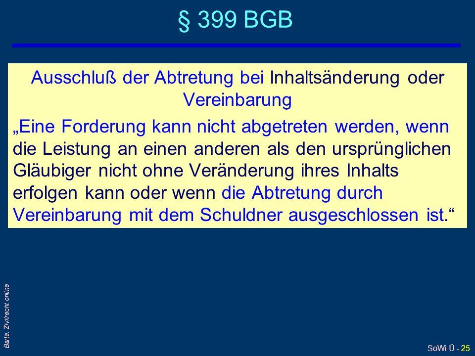 § 399 BGBAusschluß der Abtretung bei Inhaltsänderung oder Vereinbarung.