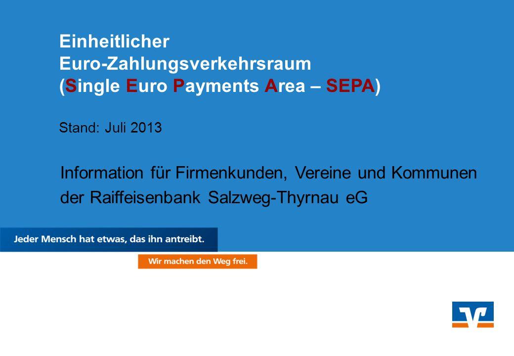 Einheitlicher Euro-Zahlungsverkehrsraum (Single Euro Payments Area – SEPA) Stand: Juli 2013