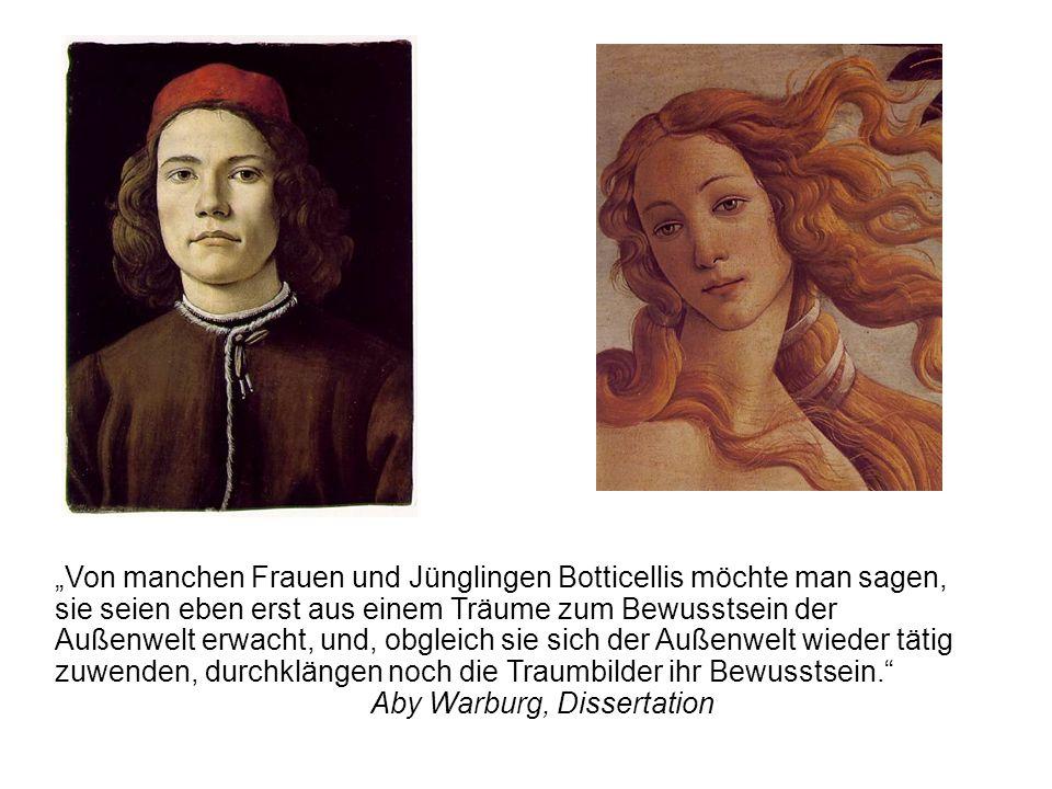 """""""Von manchen Frauen und Jünglingen Botticellis möchte man sagen, sie seien eben erst aus einem Träume zum Bewusstsein der Außenwelt erwacht, und, obgleich sie sich der Außenwelt wieder tätig zuwenden, durchklängen noch die Traumbilder ihr Bewusstsein. Aby Warburg, Dissertation"""