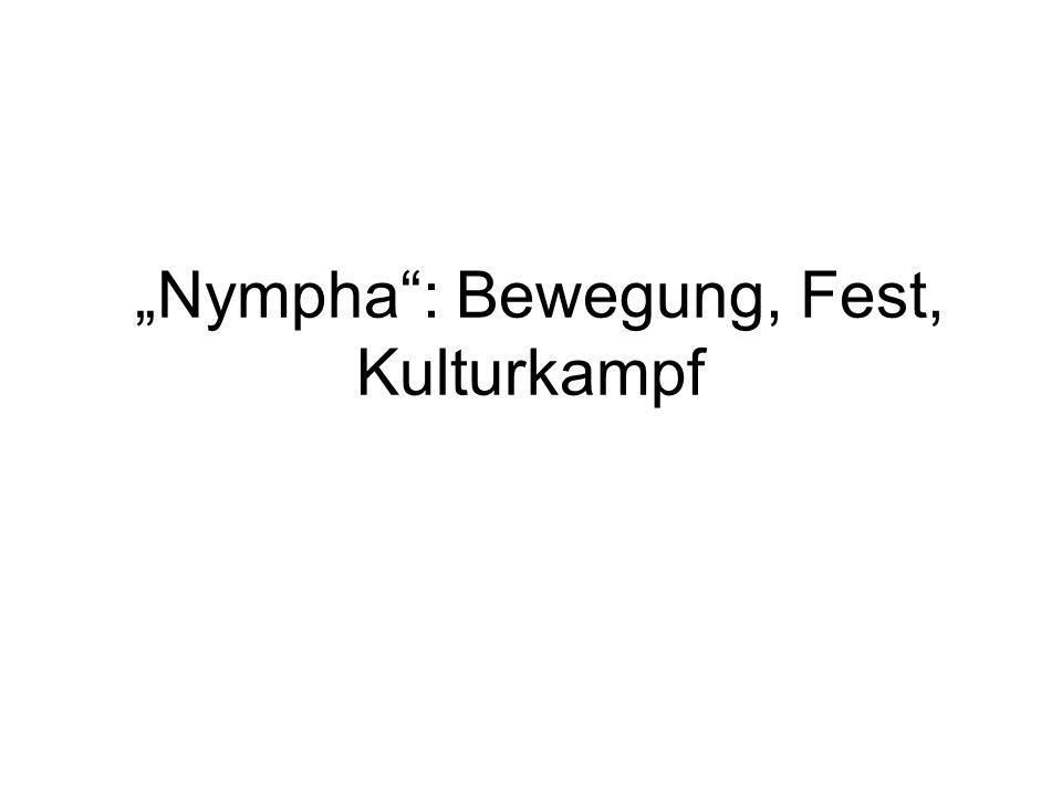 """""""Nympha : Bewegung, Fest, Kulturkampf"""