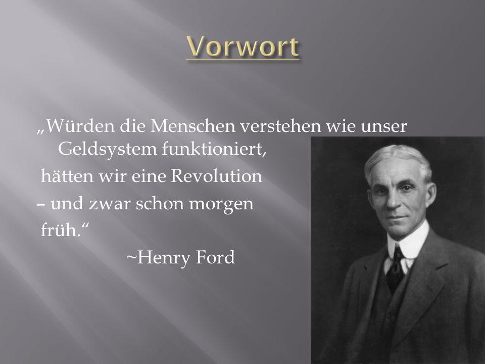"""Vorwort """"Würden die Menschen verstehen wie unser Geldsystem funktioniert, hätten wir eine Revolution."""