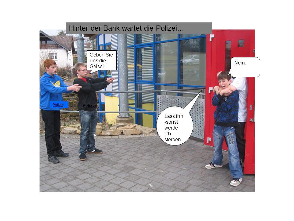 Hinter der Bank wartet die Polizei…