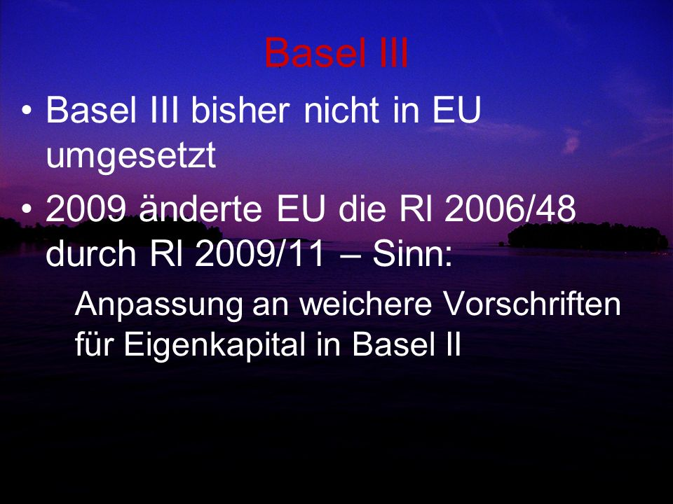 Basel III Basel III bisher nicht in EU umgesetzt