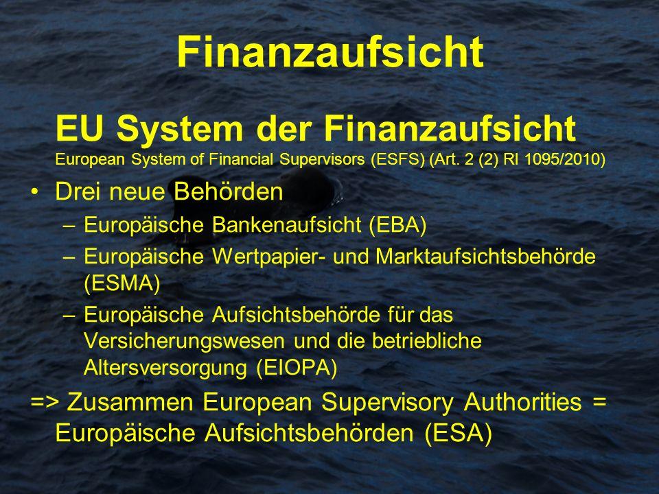 Finanzaufsicht EU System der Finanzaufsicht European System of Financial Supervisors (ESFS) (Art. 2 (2) Rl 1095/2010)