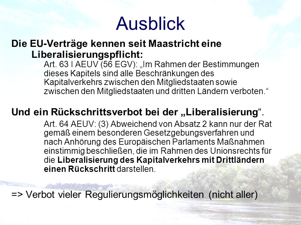 Ausblick Die EU-Verträge kennen seit Maastricht eine Liberalisierungspflicht: