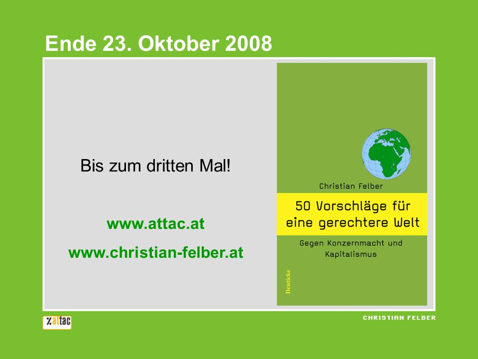Ende 23. Oktober 2008 Bis zum dritten Mal! www.attac.at