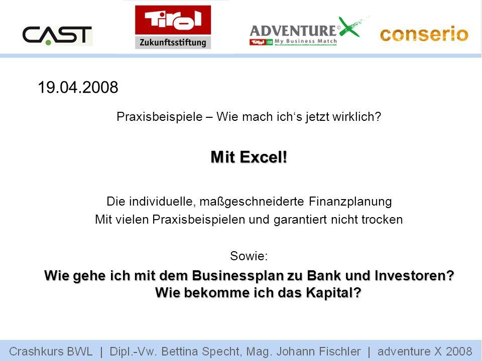 19.04.2008 Praxisbeispiele – Wie mach ich's jetzt wirklich Mit Excel! Die individuelle, maßgeschneiderte Finanzplanung.