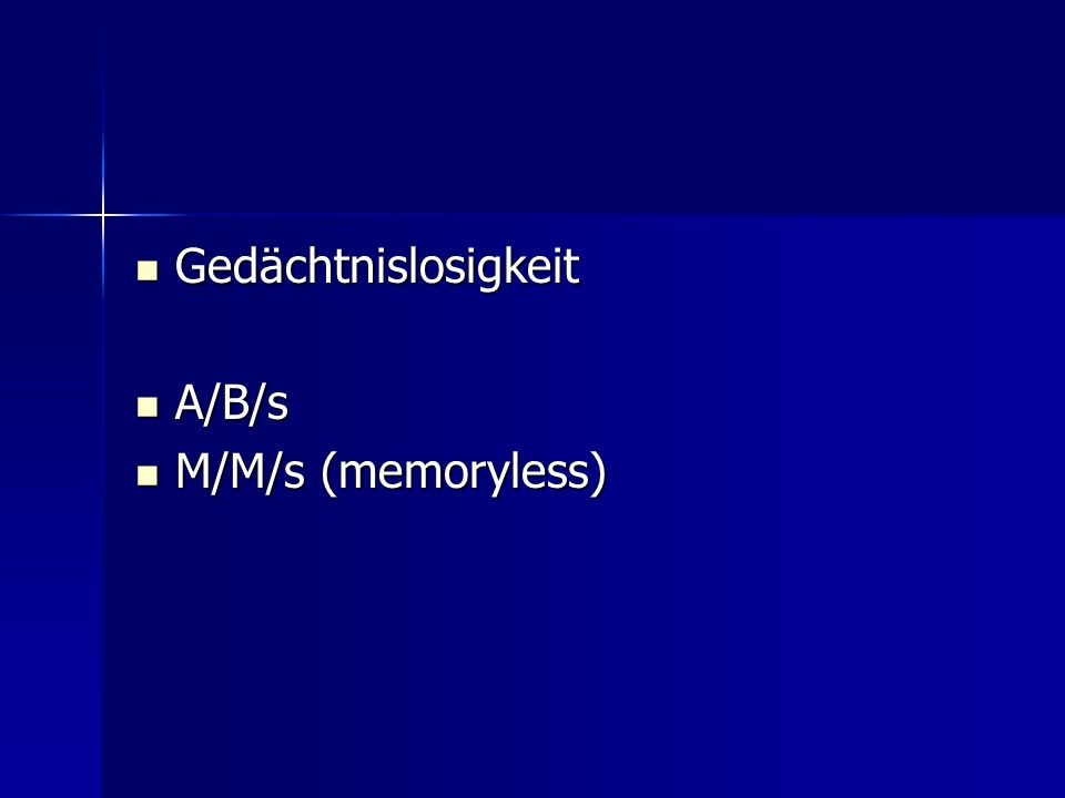 Gedächtnislosigkeit A/B/s M/M/s (memoryless)