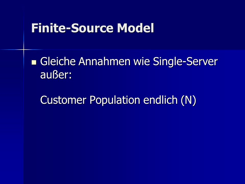 Finite-Source Model Gleiche Annahmen wie Single-Server außer: