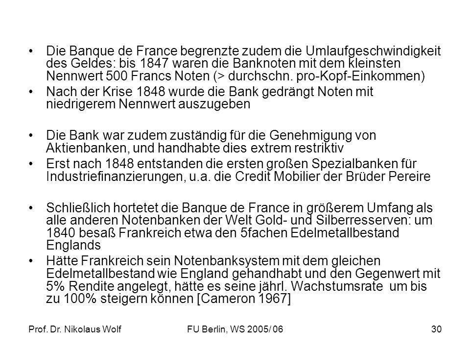 Die Banque de France begrenzte zudem die Umlaufgeschwindigkeit des Geldes: bis 1847 waren die Banknoten mit dem kleinsten Nennwert 500 Francs Noten (> durchschn. pro-Kopf-Einkommen)