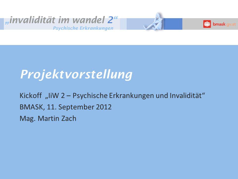 """Projektvorstellung Kickoff """"IiW 2 – Psychische Erkrankungen und Invalidität BMASK, 11. September 2012."""