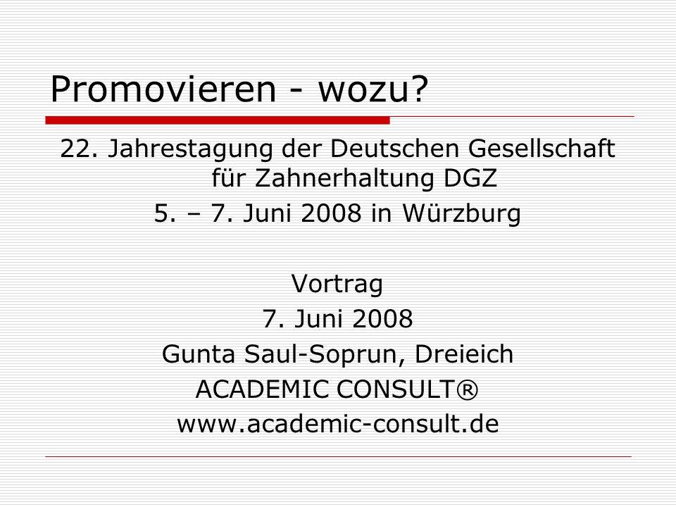 Promovieren - wozu 22. Jahrestagung der Deutschen Gesellschaft für Zahnerhaltung DGZ. 5. – 7. Juni 2008 in Würzburg.