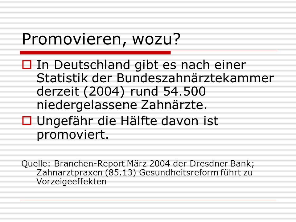 Promovieren, wozu In Deutschland gibt es nach einer Statistik der Bundeszahnärztekammer derzeit (2004) rund 54.500 niedergelassene Zahnärzte.