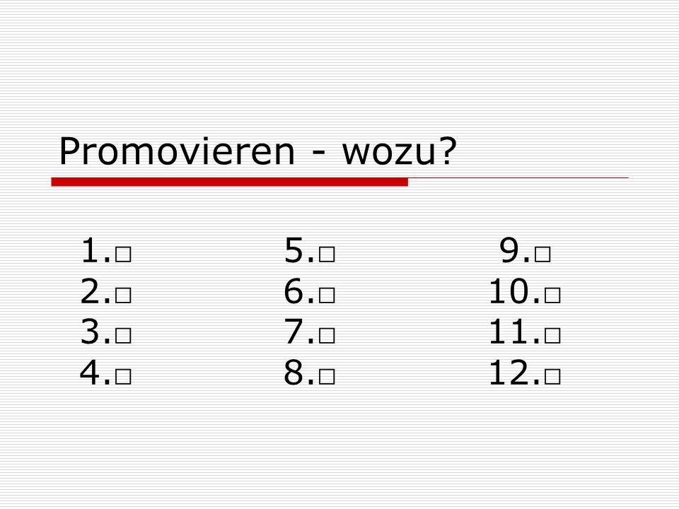 Promovieren - wozu 1.□ 5.□ 9.□ 2.□ 6.□ 10.□ 3.□ 7.□ 11.□ 4.□ 8.□ 12.□