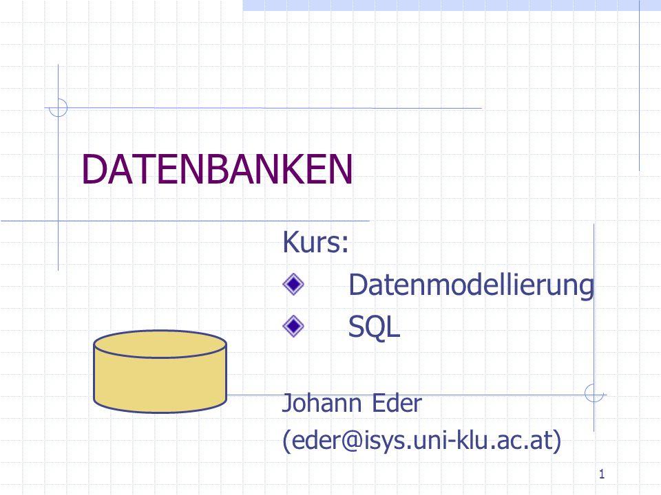 Kurs: Datenmodellierung SQL Johann Eder (eder@isys.uni-klu.ac.at)