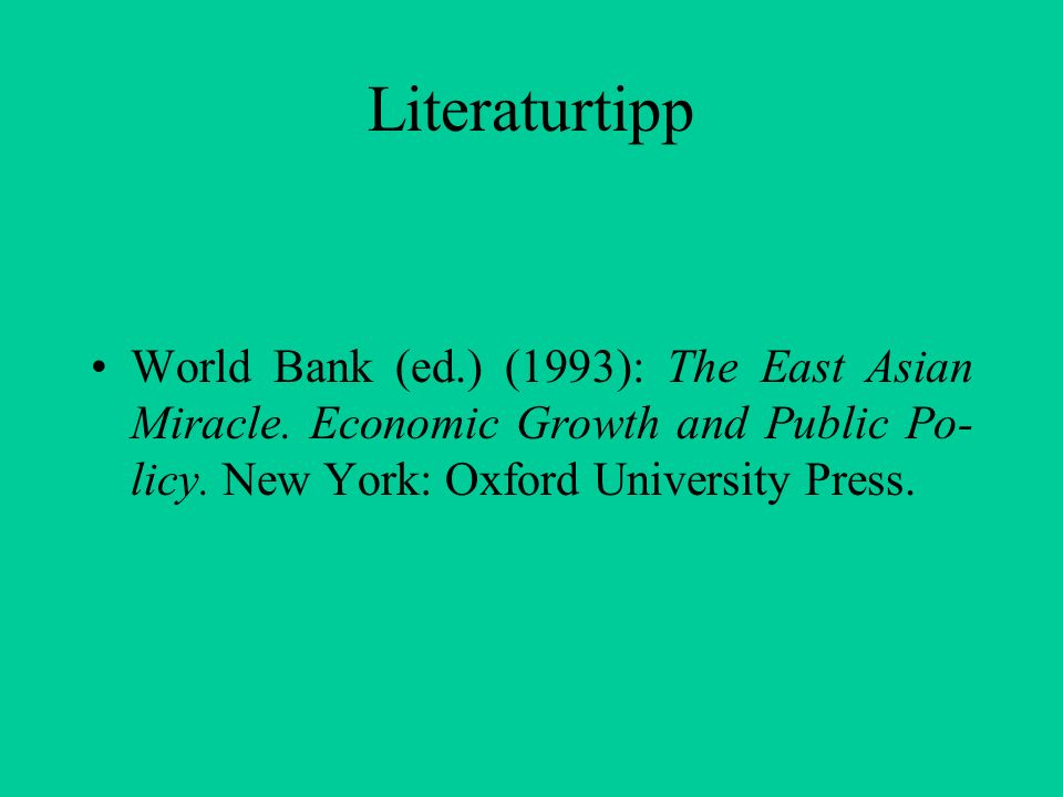Literaturtipp World Bank (ed.) (1993): The East Asian Miracle.