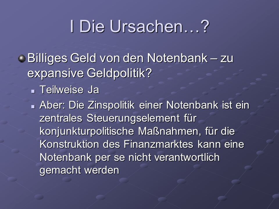 I Die Ursachen… Billiges Geld von den Notenbank – zu expansive Geldpolitik Teilweise Ja.