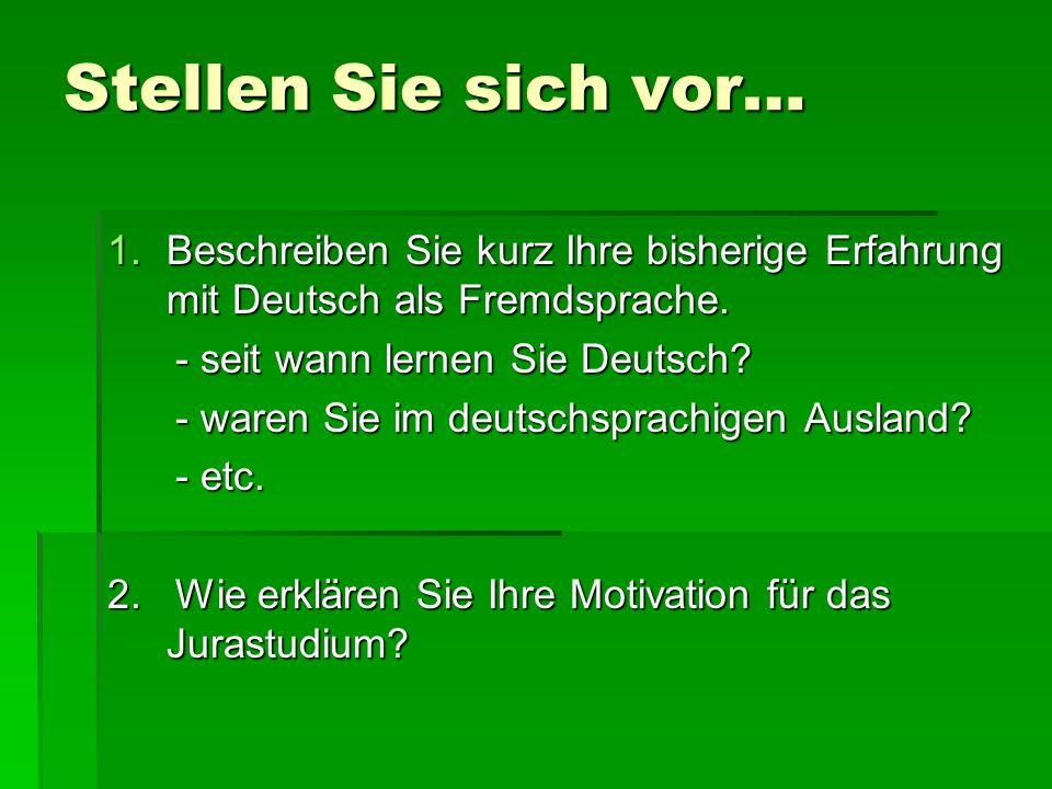 Stellen Sie sich vor… Beschreiben Sie kurz Ihre bisherige Erfahrung mit Deutsch als Fremdsprache. - seit wann lernen Sie Deutsch