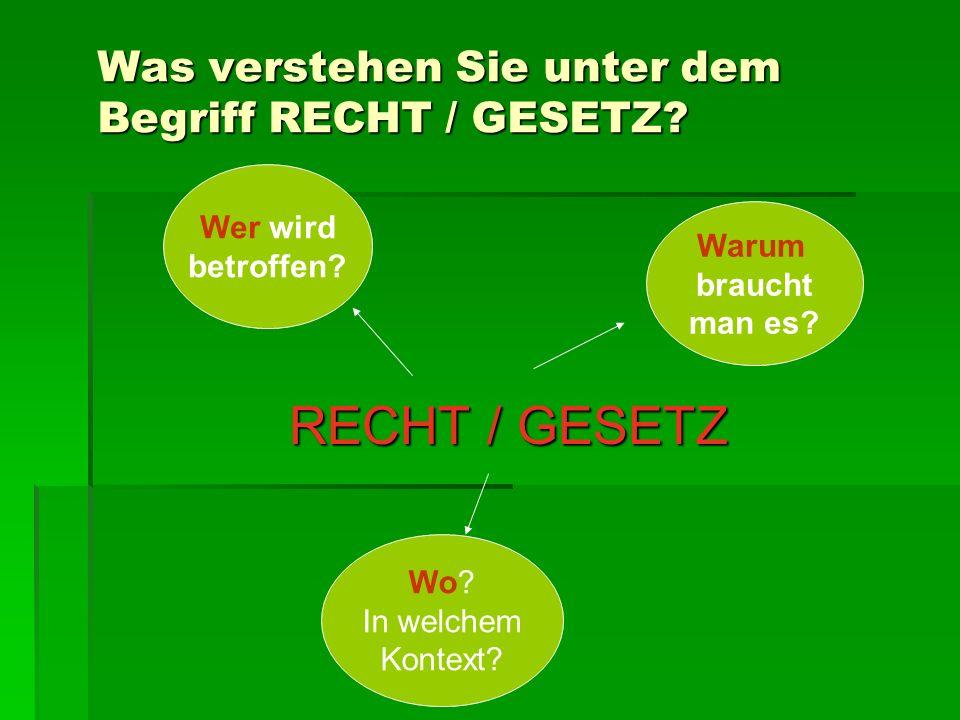 Was verstehen Sie unter dem Begriff RECHT / GESETZ