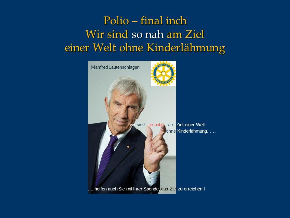 Polio – final inch Wir sind so nah am Ziel einer Welt ohne Kinderlähmung