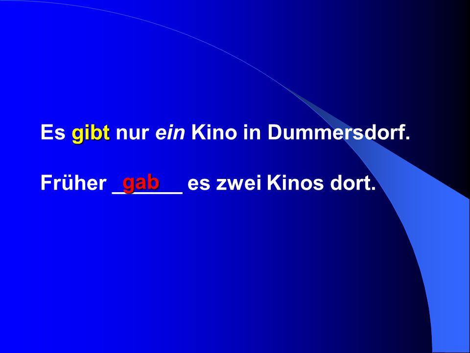 Es gibt nur ein Kino in Dummersdorf. Früher ______ es zwei Kinos dort.