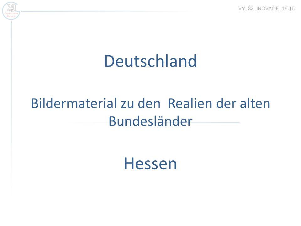 VY_32_INOVACE_16-15 Deutschland Bildermaterial zu den Realien der alten Bundesländer Hessen