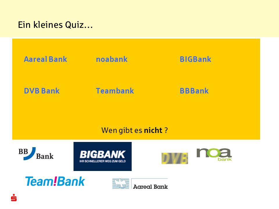 Ein kleines Quiz… Aareal Bank noabank BIGBank DVB Bank Teambank BBBank
